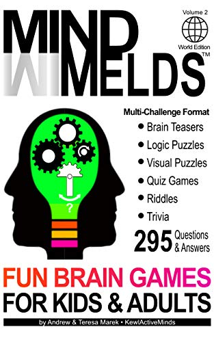 295 Fun Brain Teasers, Logic/Visual Puzzles, Trivia Questions, Quiz Games and Riddles: MindMelds Volume 2, World Edition - Fun Diversions for Your Mental ... Riddles & Trivia Games) (English Edition)