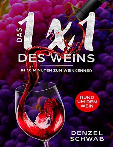 Das 1 X 1 des Weins: In 10 Minuten zum Weinkenner | Weinbuch für Anfänger und Profis