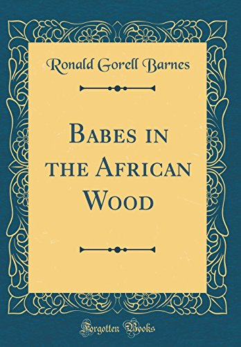 Babes in the African Wood (Classic Reprint)