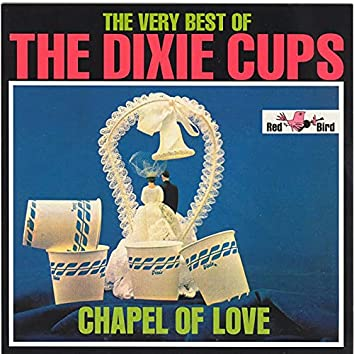 Chapel Of Love: The Very Best Of The Dixie Cups