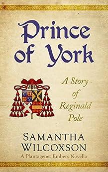Prince of York: A Story of Reginald Pole (Plantagenet Embers Novellas Book 3) by [Samantha Wilcoxson]