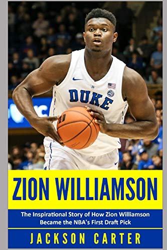 Zion Williamson: The Inspirational Story of How Zion Williamson Became the NBA's First Draft Pick