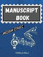 Manuscript Book Medium Staves: Great Music Writing Notebook Medium Staff, Blank Sheet Music Notebook!