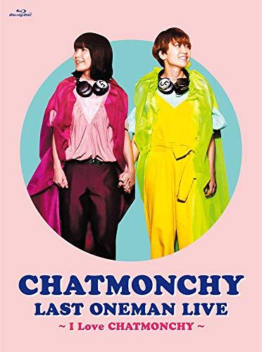 CHATMONCHY LAST ONEMAN LIVE ~I Love CHATMONCHY~ [Blu-ray]