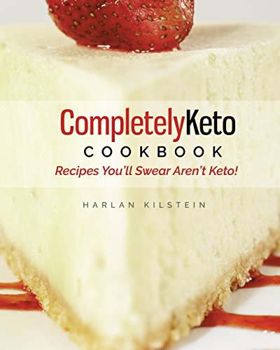 Completely Keto Cookbook: Recipes You'll Swear Aren't Keto!