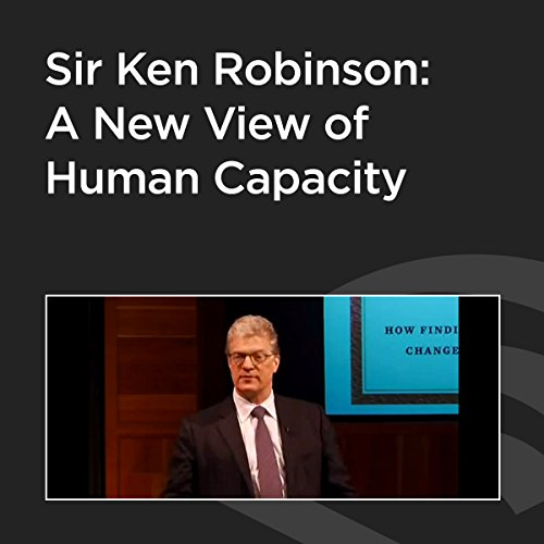Sir Ken Robinson: A New View of Human Capacity cover art