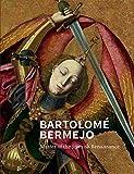 Bartolomé Bermejo: Master of the Spanish Renaissance