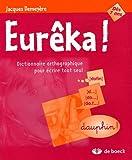 Eurêka ! Dictionnaire orthographique pour écrire tout seul - De Boeck - 19/06/2003