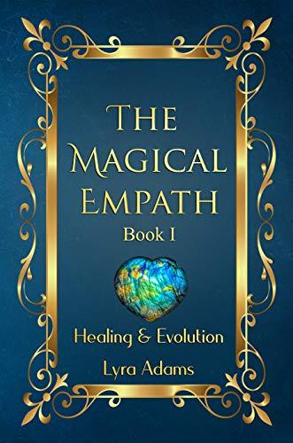 The Magical Empath: Book I - Healing & Evolution