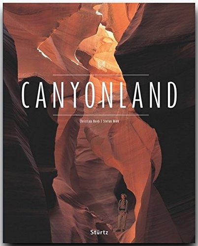 CANYONLAND - Amerika / Utah - Arizona - Nevada - Colorado - New Mexiko - Ein Premium***-Bildband in stabilem Schmuckschuber mit 224 Seiten und über 270 Abbildungen - STÜRTZ Verlag