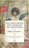 Los misterios del Camino de Santiago: Leyendas, milagros e historia de la ruta jacobea (De Leyenda)