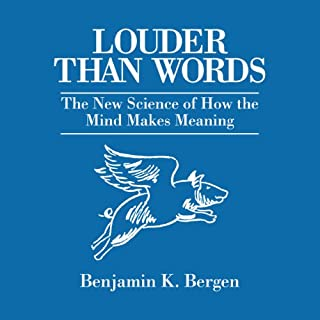 Louder Than Words     The New Science of How the Mind Makes Meaning              By:                                                                                                                                 Benjamin K. Bergen                               Narrated by:                                                                                                                                 Benjamin K. Bergen                      Length: 8 hrs and 1 min     390 ratings     Overall 3.9