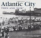 Image: Atlantic City Then and Now (Then and Now Thunder Bay) | Hardcover: 144 pages | by Edward Arthur Mauger (Author) Publisher: Thunder Bay Press (October 1, 2008)