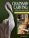 Chainsaw Carving: The Art and Craft, 2nd Edition Revised and Expanded (Fox Chapel Publishing) Find Inspiration to Create Your Own Chainsaw Art; Gallery of 23 Chainsaw Carving Artists & Chainsaw Basics