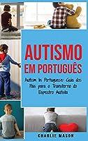 Autismo Em português/ Autism In Portuguese: Guia dos Pais para o Transtorno do Espectro Autista