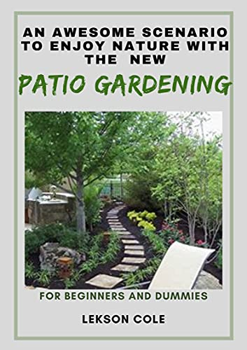 An Awesome Scenario To Enjoy Nature With The New Patio Gardening For Beginners And Dummies (English Edition)