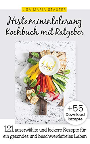Histaminintoleranz Kochbuch mit Ratgeber: 121 auserwählte und leckere Rezepte für...