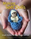 Making Soft Dolls: Simple Waldorf Designs to...