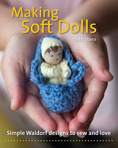 Making Soft Dolls: Simple Waldorf designs to sew and love (Crafts and Family Activities)