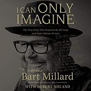 I Can Only Imagine     A Memoir              By:                                                                                                                                 Bart Millard                               Narrated by:                                                                                                                                 Bart Millard                      Length: 4 hrs and 21 mins     730 ratings     Overall 4.9