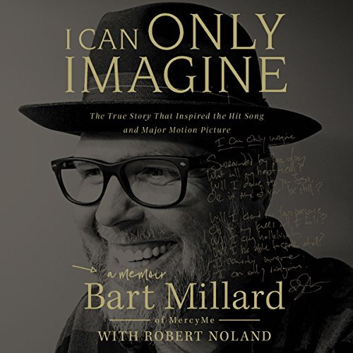 I Can Only Imagine     A Memoir              By:                                                                                                                                 Bart Millard                               Narrated by:                                                                                                                                 Bart Millard                      Length: 4 hrs and 21 mins     728 ratings     Overall 4.9