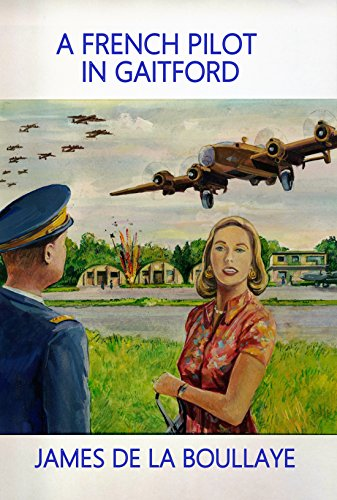 A French Pilot In Gaitford: The frustrated love of a mysterious Englishwoman and a French heavy bomber pilot from the Gaitford airbase in England during ... War (The Destivel Book 1) (English Edition)
