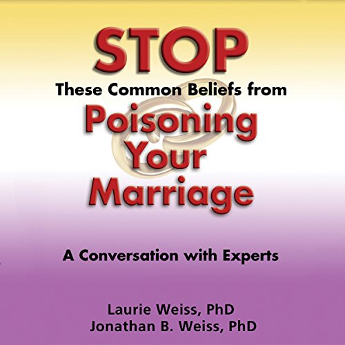 Stop These Common Beliefs from Poisoning Your Marriage: A Conversation with Experts audiobook cover art