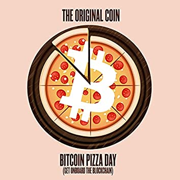 Bitcoin Pizza Day (Get Onboard The Blockchain) [feat. Byron Rodriques & Sean Smith]