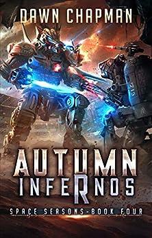Autumn Infernos: A LitRPG Sci-Fi Adventure (Space Seasons Book 4) by [Dawn Chapman]