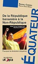Equateur - De la République bananière à la non République de Rafael Correa