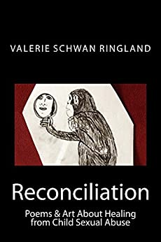 Reconciliation: Poems & Art About Healing from Child Sexual Abuse by [Valerie Schwan Ringland]