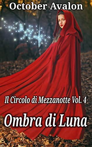 Ombra di Luna: Il Circolo di Mezzanotte Vol. 4