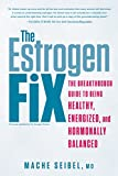 The Estrogen Fix: The Breakthrough Guide to Being Healthy, E