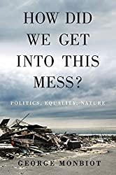 How did we get into this mess? by George Monbiot