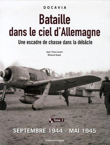Bataille dans le ciel d'Allemagne : Une escadre de chasse dans la débâcle, Tome 2, Septembre 1944-mai 1945