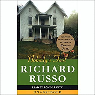 Nobody's Fool                   By:                                                                                                                                 Richard Russo                               Narrated by:                                                                                                                                 Ron McLarty                      Length: 24 hrs and 53 mins     1,561 ratings     Overall 4.3