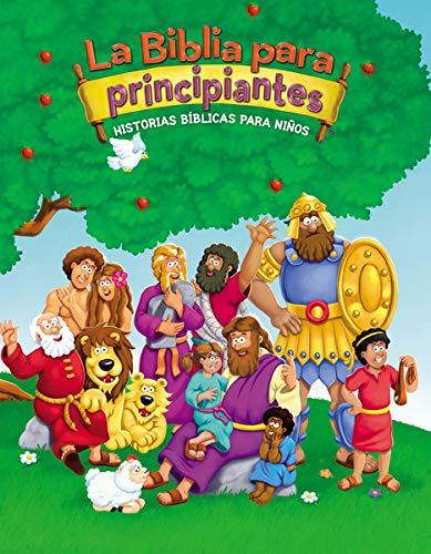 La Biblia Para Principiantes: Historias Bíblicas Para Niños (Beginner