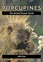 Porcupines: The Animal Answer Guide (The Animal Answer Guides: Q&A for the Curious Naturalist)