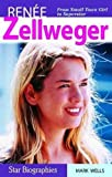 Renee Zellweger: From Samll Town Girl to Superstar (Star Biographies)