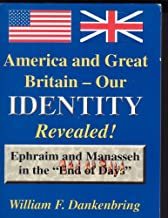 America and Great Britain - Our Identity Revealed: Ephraim and Manasseh in the
