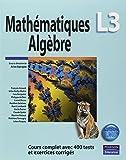 Mathématiques L3 - Algèbre - Cours complet avec 400 tests et exercices corrigés
