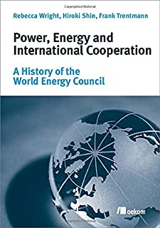Power, Energy and International Cooperation: A History of the World Energy Council