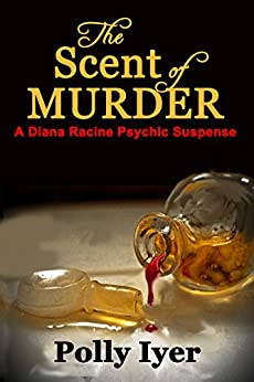 The Scent of Murder (The Diana Racine Psychic Suspense series Book 4) by [Polly Iyer]