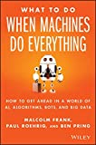 What To Do When Machines Do Everything: How to Get Ahead in a...