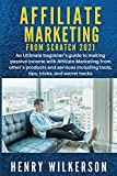 Affiliate Marketing From Scratch 2021: An Ultimate beginner's guide to making passive income with Affiliate Marketing from other's products and ... tricks, and secret hacks (Make Money Now)