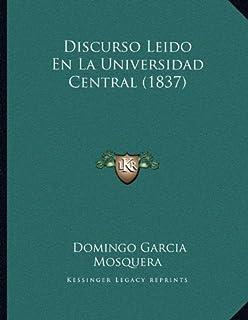 Discurso Leido En La Universidad Central (1837)