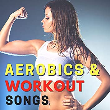 Aerobics & Workout Songs - Upbeat Motivational Music for Cardio and Weight Loss