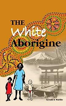 [Gerald K Walshe]のThe White Aborigine (English Edition)