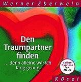 Den Traumpartner finden ... denn alleine war ich lang genug: Selbsthypnose mit Musik - Werner Eberwein