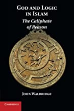 God and Logic in Islam: The Caliphate Of Reason
